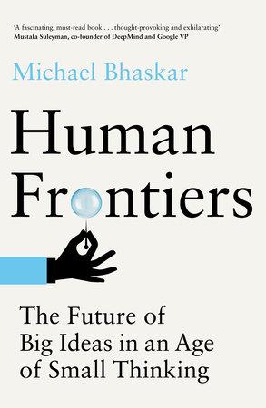 Human Frontiers by Michael Bhaskar