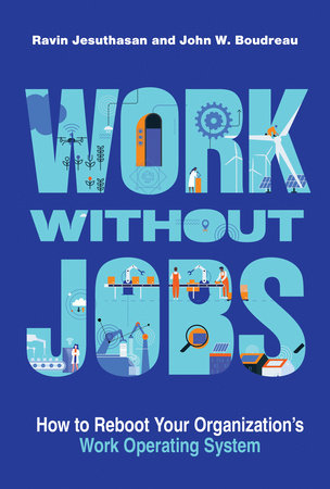 Work without Jobs by Ravin Jesuthasan and John W. Boudreau