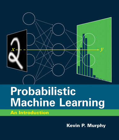 Probabilistic Machine Learning by Kevin P. Murphy