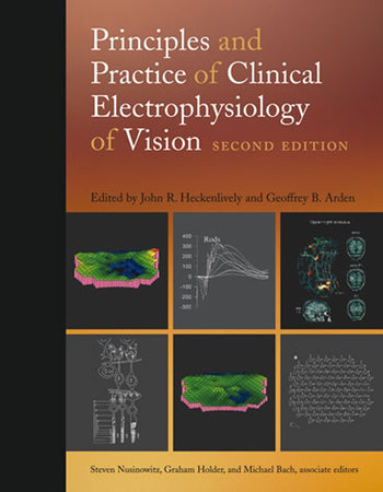 Principles and Practice of Clinical Electrophysiology of Vision, second edition by