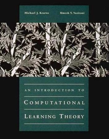 An Introduction to Computational Learning Theory by Michael J. Kearns and Umesh Vazirani