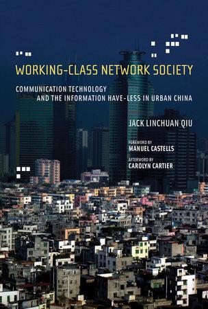 Working-Class Network Society by Jack Linchuan Qiu