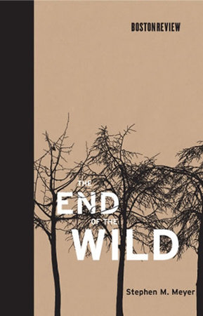 The End of the Wild by Stephen M. Meyer