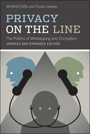 Privacy on the Line, updated and expanded edition by Whitfield Diffie and Susan Landau
