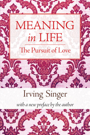 Meaning in Life, Volume 2 by Irving Singer