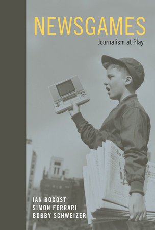Newsgames by Ian Bogost, Simon Ferrari and Bobby Schweizer