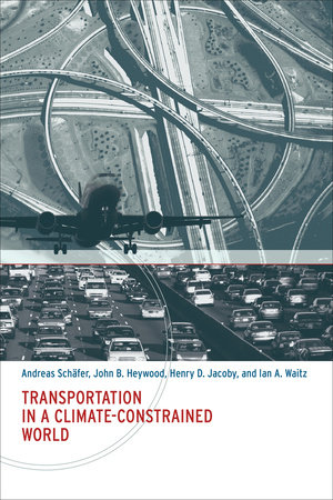 Transportation in a Climate-Constrained World by Andreas Schafer, John B. Heywood, Henry D. Jacoby and Ian A. Waitz