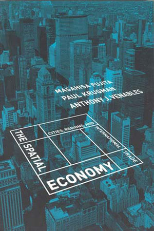 The Spatial Economy by Masahisa Fujita, Paul Krugman and Anthony J. Venables