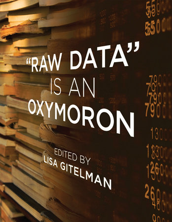 Raw Data Is an Oxymoron by