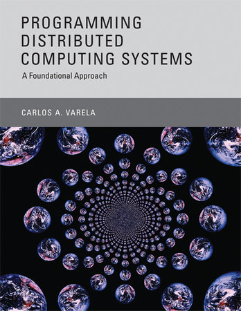 Programming Distributed Computing Systems by Carlos A. Varela