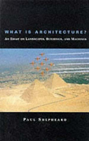 What Is Architecture? by Paul Shepheard