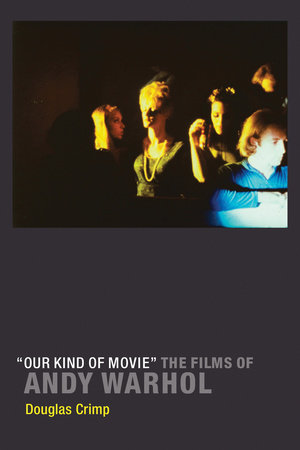 Our Kind of Movie by Douglas Crimp