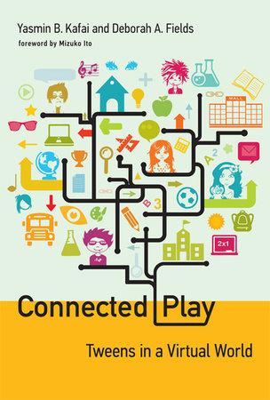 Connected Play by Yasmin B. Kafai and Deborah A. Fields