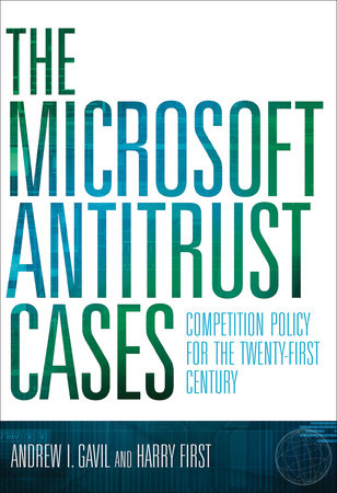 The Microsoft Antitrust Cases by Andrew I. Gavil and Harry First