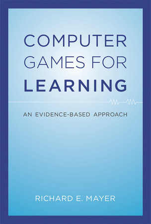 Computer Games for Learning by Richard E. Mayer