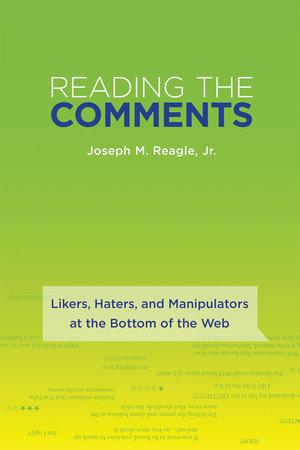 Reading the Comments by Joseph M. Reagle, Jr.