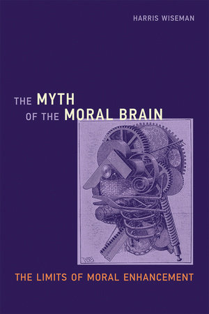 The Myth of the Moral Brain by Harris Wiseman
