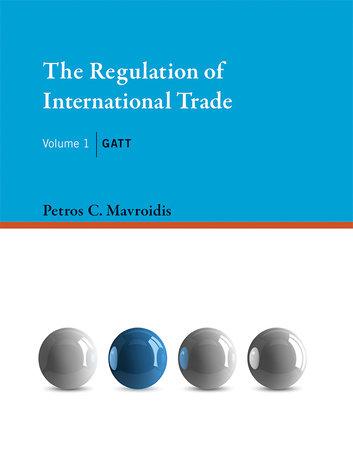 The Regulation of International Trade, Volume 1 by Petros C. Mavroidis