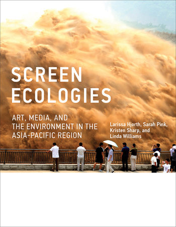 Screen Ecologies by Larissa Hjorth, Sarah Pink, Kristen Sharp and Linda Williams