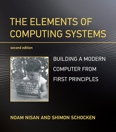 The Elements of Computing Systems, second edition by Noam Nisan and Shimon Schocken
