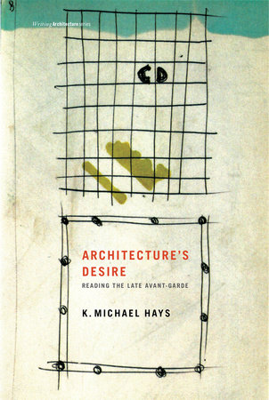 Architecture's Desire by K. Michael Hays