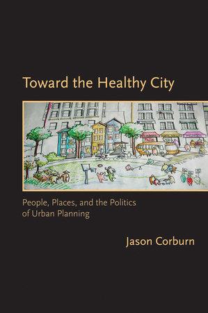 Toward the Healthy City by Jason Corburn
