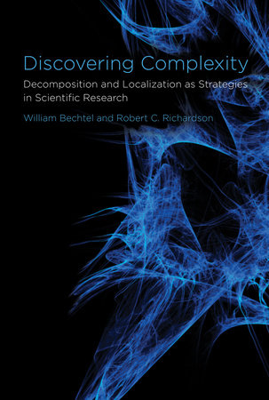 Discovering Complexity by William Bechtel and Robert C. Richardson