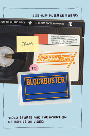 From Betamax to Blockbuster by Joshua M. Greenberg