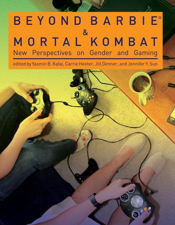 Beyond Barbie and Mortal Kombat by