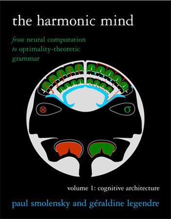 The Harmonic Mind, Volume 1 by Paul Smolensky and Geraldine Legendre