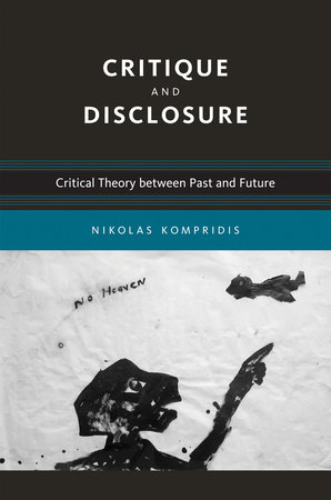 Critique and Disclosure by Nikolas Kompridis