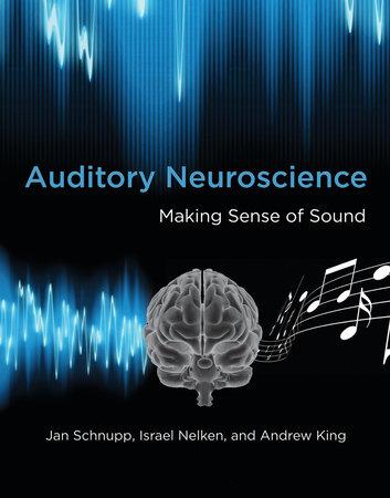 Auditory Neuroscience by Jan Schnupp, Israel Nelken and Andrew J. King