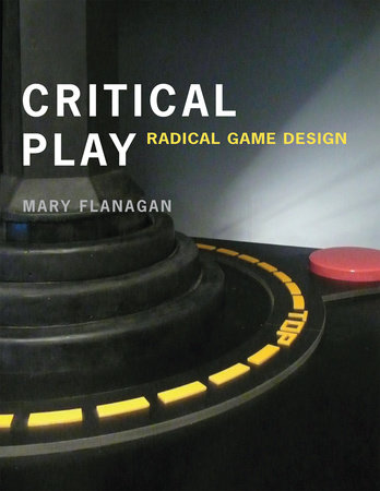 Critical Play by Mary Flanagan