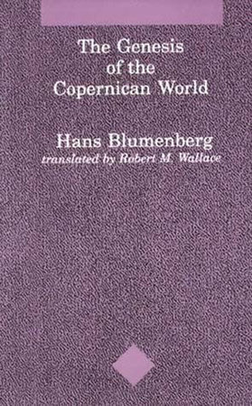 The Genesis of the Copernican World by Hans Blumenberg