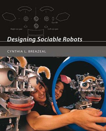 Designing Sociable Robots by Cynthia Breazeal