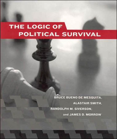 The Logic of Political Survival by Bruce Bueno De Mesquita, Alastair Smith, Randolph M. Siverson and James D. Morrow