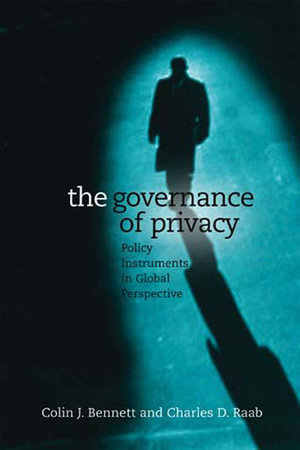 The Governance of Privacy by Colin J. Bennett and Charles Raab
