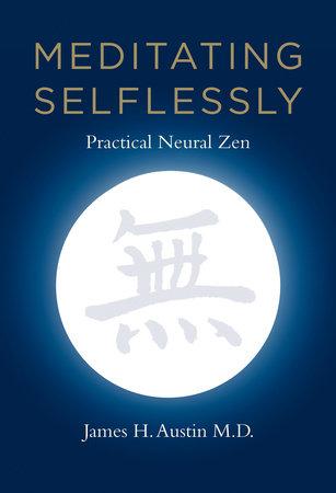 Meditating Selflessly by James H. Austin