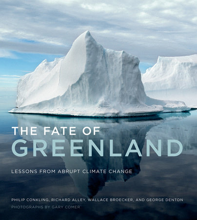 The Fate of Greenland by Philip Conkling, Richard Alley, Wallace Broecker and George Denton