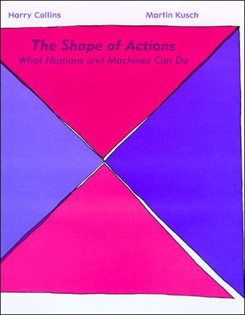 The Shape of Actions by Harry Collins and Martin Kusch
