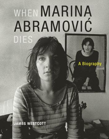 When Marina Abramovic Dies by James Westcott