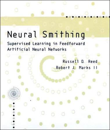 Neural Smithing by Russell Reed and Robert J Marks, II