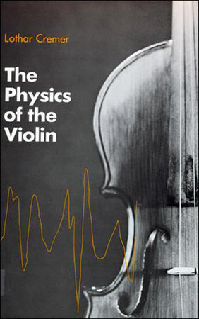 The Physics of the Violin by Lothar Cremer