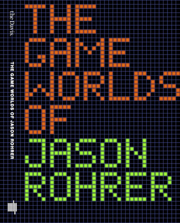 The Game Worlds of Jason Rohrer by Michael Maizels and Patrick Jagoda