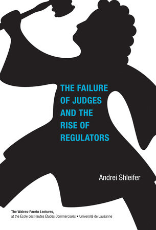 The Failure of Judges and the Rise of Regulators by Andrei Shleifer