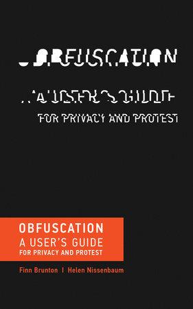 Obfuscation by Finn Brunton and Helen Nissenbaum