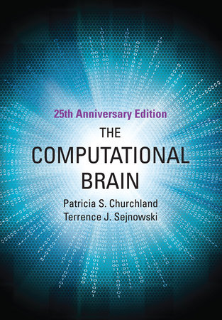 The Computational Brain, 25th Anniversary Edition by Patricia S. Churchland and Terrence J. Sejnowski