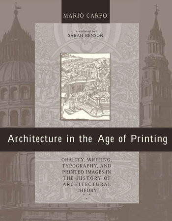 Architecture in the Age of Printing by Mario Carpo