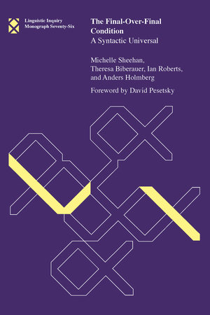 The Final-Over-Final Condition by Michelle Sheehan, Theresa Biberauer, Ian Roberts and Anders Holmberg