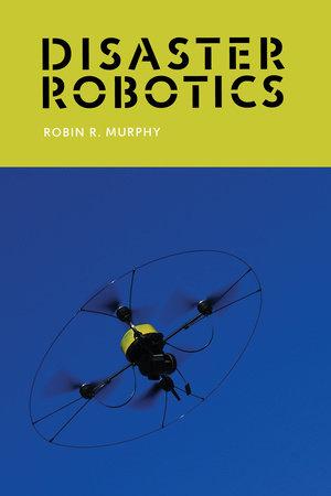 Disaster Robotics by Robin R. Murphy